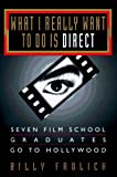 img - for What I Really Want to Do Is Direct: Seven Film School Graduates Go to Hollywood by Frolick, Billy (November 1, 1996) Hardcover book / textbook / text book