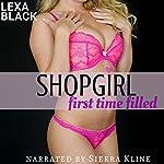 Shopgirl: First Time Filled | Lexa Black