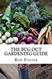 The Bug Out Gardening Guide: Growing Survival  Food When It Absolutely Matters
