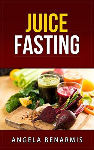 Juice Fasting (Minor Diets Series Book 3) by Angela Benarmis