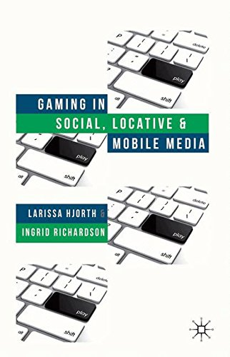 Gaming in Social, Locative and Mobile Media