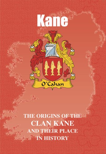 Kane: The Origins of the Clan Kane and Their Place in History (Irish Clan Mini-book)