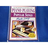Piano Playing - Popular Songs Made Easy (For the Advanced Beginner)