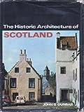 The Historic Architecture of Scotland John G Dunbar