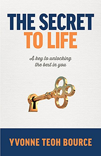 Book: The secret to Life - A key to unlocking the best in you by Yvonne Teoh Bource