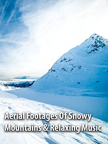 Aerial Footages Of Snowy Mountains & Relaxing Music