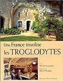 Une France insolite: Les Troglodytes (French Edition) (2737327261) by Lazzarini, Nicole