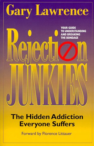 Rejection Junkies - The Hidden Addiction Everyone Suffers, GARY L. LAWRENCE