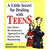 A Little Secret for Dealing with Teens: One Mom's Revolutionary Approach to the Parent/Teen Relationship ~ Jennie Hernandez Hanks