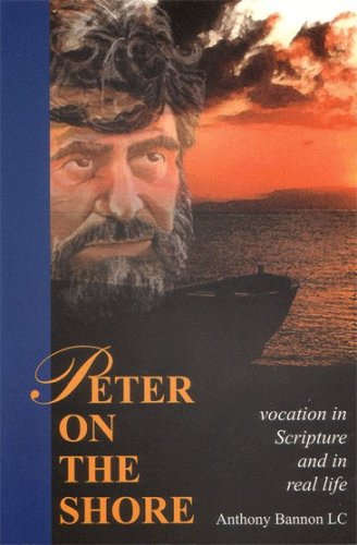 Peter on the Shore Vocation in Scripture and in Real Life, Fr. Anthony Bannon, LC