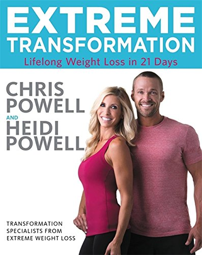 Extreme Transformation: Lifelong Weight Loss in 21 Days by Chris Powell, Heidi Powell