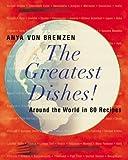 The Greatest Dishes!: Around the World in 80 Recipes (0060197315) by Von Bremzen, Anya