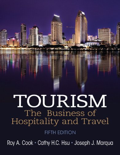 Tourism: The Business of Hospitality and Travel (5th Edition), by Roy A Cook, Cathy HC Hsu, Joseph J. Marqua