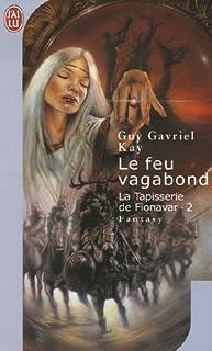 La tapisserie de Fionavar : [2] : Le feu vagabond, Kay, Guy Gavriel