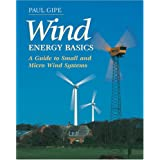Wind Energy Basics: A Guide to Small and Micro Wind Systems ~ Paul Gipe