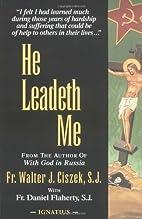 He Leadeth Me by Ciszek S.J., Fr. Walter…