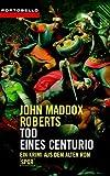 Tod eines Centurio: Ein Krimi aus dem alten Rom - SPQR - John Maddox Roberts