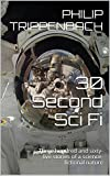 30 Second Sci Fi: Three hundred and sixty-five stories of a science-fictional nature