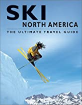 Ski North America: The Ultimate Travel Guide