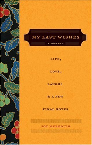 My Last Wishes --: A Journal of Life, Love, Laughs, & a Few Final NotesJoy Meredith