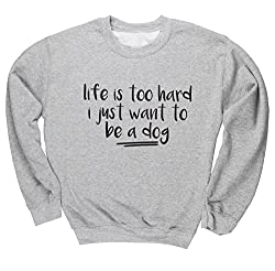 HippoWarehouse Life Is Too Hard, I Just Want To Be A Dog unisex jumper sweatshirt pullover