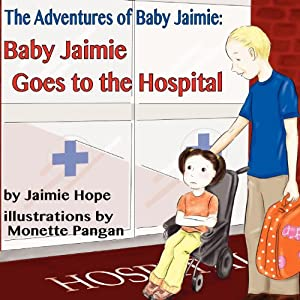 Baby Jaimie Goes to the Hospital: The Adventures of Baby Jaimie