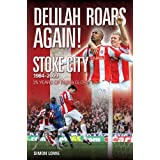 Delilah Roars Again! Stoke City 1984-2009: 25 Years of Pain and Glory: The Modern Era - A Complete Recordby Simon Lowe