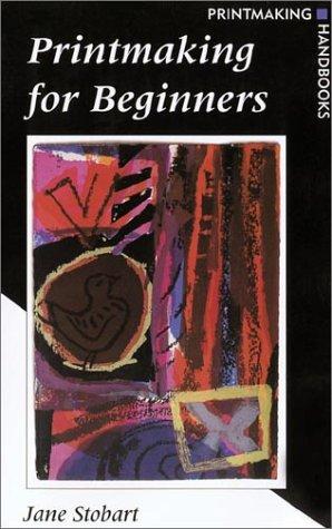 Printmaking for Beginners: Printmaking Handbook (Printmaking Handbooks)