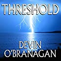 Threshold Audiobook by Devin O'Branagan Narrated by April Barrow