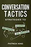 Conversation Tactics: Strategies to Charm, Befriend, and Defend