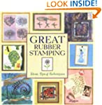 Great Rubber Stamping: Ideas, Tips an...