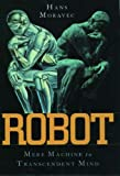 Robot: Mere Machine to Transcendent Mind (0195116305) by Hans Moravec