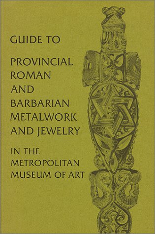 Guide to Provincial Roman and Barbarian Metalwork …