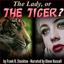 The Lady, or the Tiger? (       UNABRIDGED) by Frank R. Stockton Narrated by Glenn Hascall