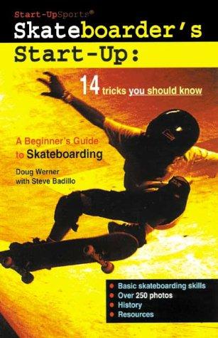 Skateboarder's Start-Up: A Beginner's Guide to Skateboarding (Start-Up Sports), Doug Werner