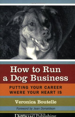 How to Run a Dog Business: Putting Your Career Where Your Heart Is