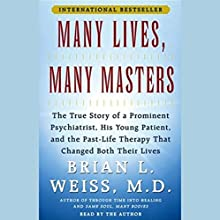 Many Lives, Many Masters: The True Story of a Psychiatrist, His Young Patient, and Past-Life Therapy Audiobook by Brian L. Weiss Narrated by Brian L. Weiss