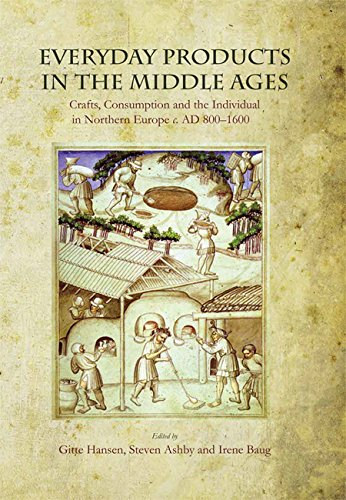 Everyday Products in the Middle Ages: Crafts, Consumption and the Individual in Northern Europe c. AD 800-1600