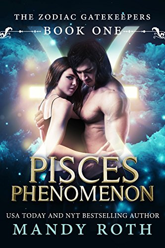 Mandy M. Roth - Pisces Phenomenon (Paranormal Romance) (Zodiac Gatekeepers Book 1)