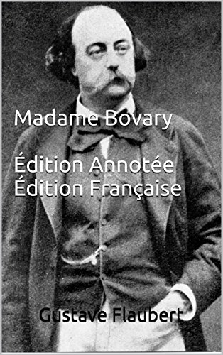Gustave Flaubert - Madame Bovary - Édition Annotée - Édition Française (French Edition)