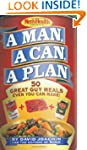 A Man, a Can, a Plan : 50 Great Guy M...