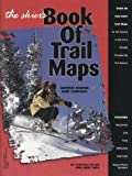The Skiers Book of Trail Maps: United States and Canada
