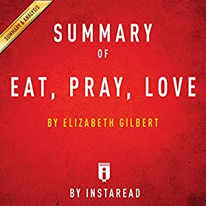 Summary of Eat, Pray, Love, by Elizabeth Gilbert | Includes Analysis Audiobook