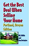 Get The Best Deal When Selling Your Home: Portland, Oregon Edition (1891689924) by Bil Willis
