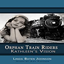 Kathleen's Vision: Orphan Train Riders Audiobook by LInda Baten Johnson Narrated by Amy Pastoor
