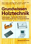 Grundwissen Holztechnik: Technologie,...