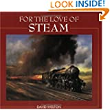 For the Love of Steam: A Collection of Art Celebrating the Golden Era of Steam Trains, Road Engines, and Locomotives...