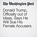 Donald Trump, Officially out of Ideas, Says He Will Sue His Female Accusers | Aaron Blake