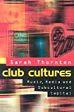 Club Cultures: Music, Media, and Subcultural Capital (Music Culture) (0819562971) by Sarah Thornton