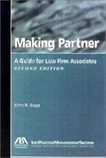 Making Partner A Guide for Law Firm Associates by John R. Sapp